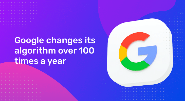 Google changes its algorithm over 100 times a year
