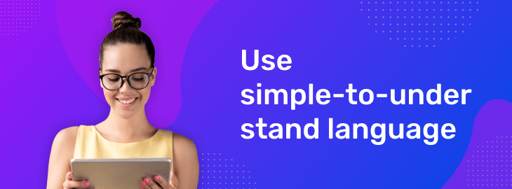 use simple to understand language